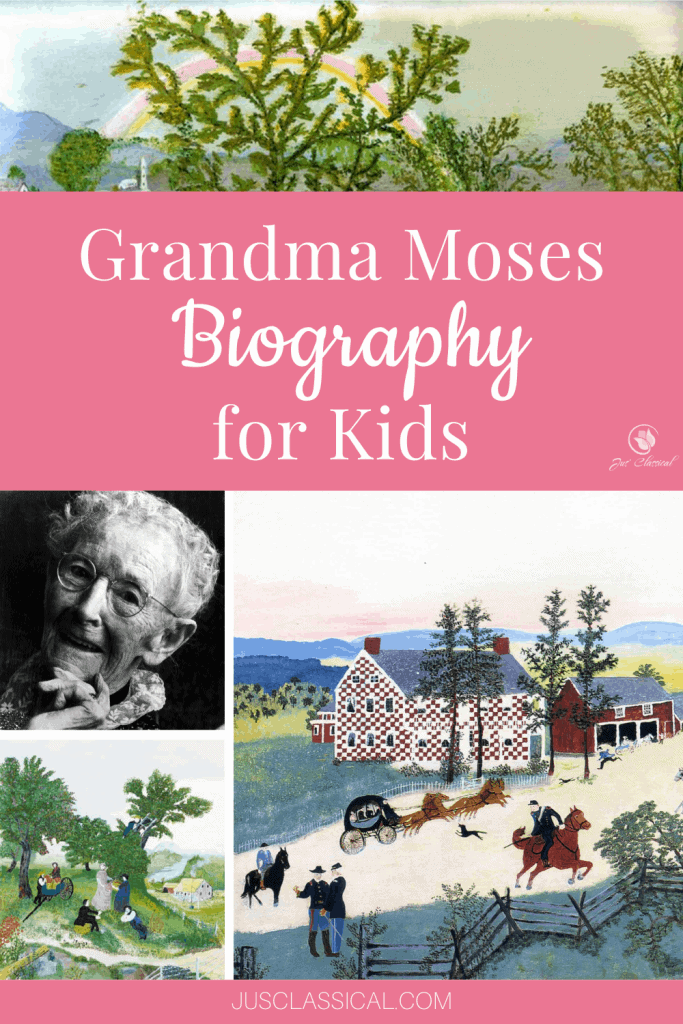 Image of collage of pictures with pink block on which is written Grandma Moses Biography for Kids. Painting above the pink block is of a tree and rainbow. Below the pink block is a black and white photo of an old woman, Grandma Moses, a small painting of an apple tree and picker, and another painting of a country yard with a red and white checkered house and horses in front.