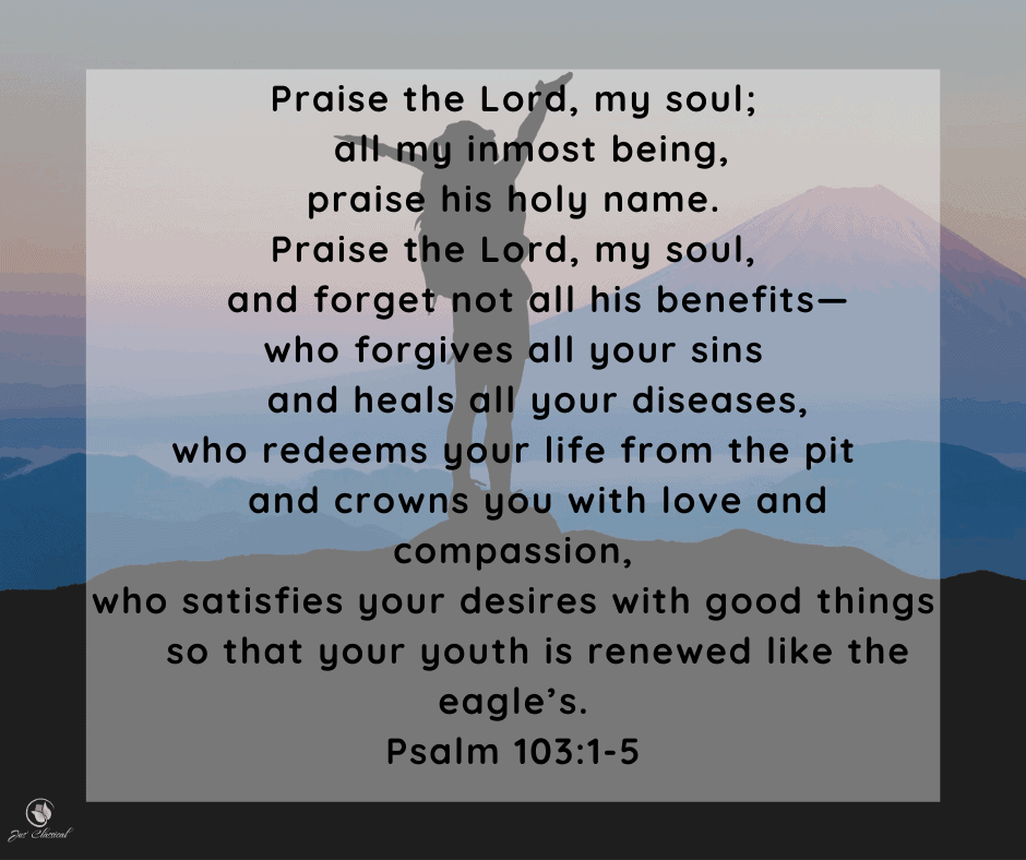 Image of silhouette of a woman standing with her arms stretched up on a rock ledge with purplish silhouettes of mountains in the background and the words of Psalm 103 verses 1-5 laid over the top of the image.